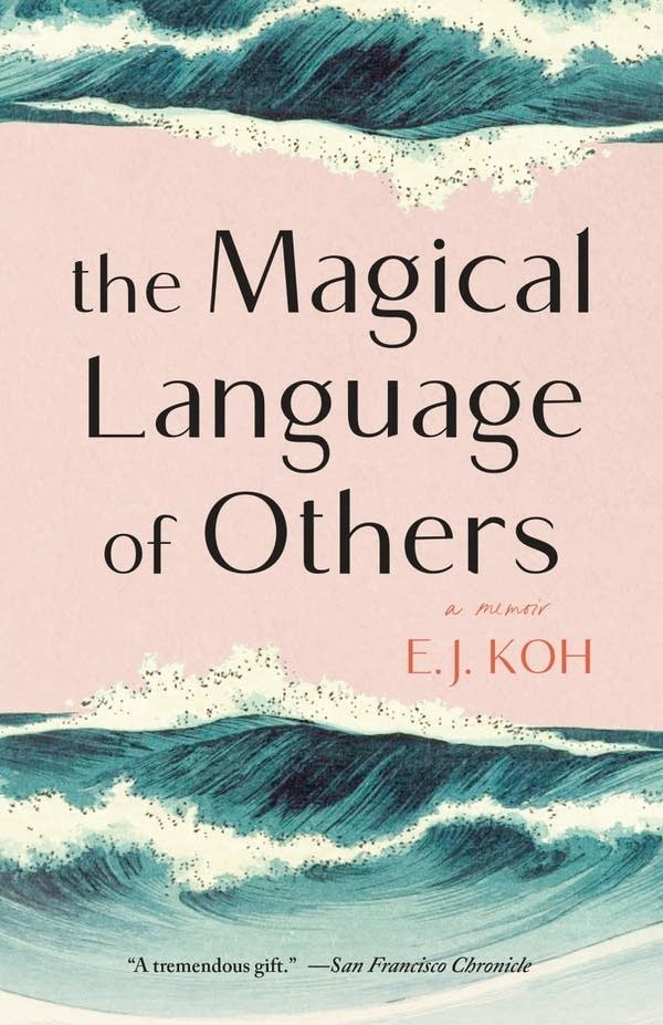 """The Magical Language of Others"" by E.J. Koh."