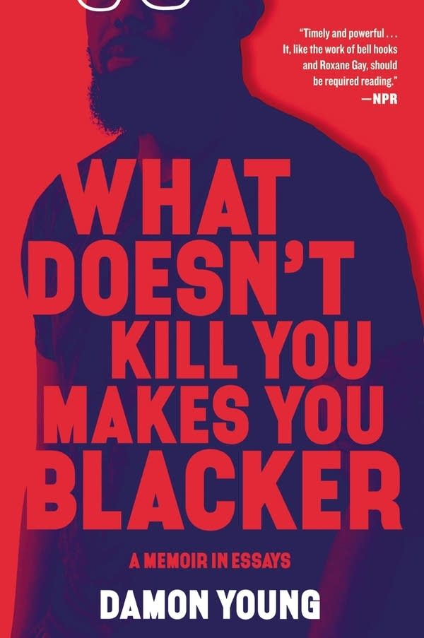 'What Doesn't Kill You Makes You Blacker' by Damon Young