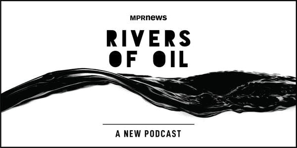 Rivers of Oil: MPR News podcast