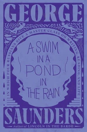 """A Swim in a Pond in the Rain"" by George Saunders."