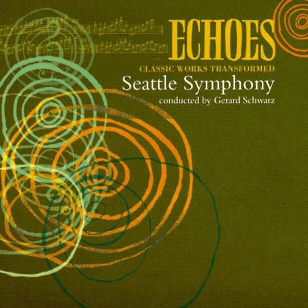 Echoes - Gerard Schwarz and the Seattle Symphony