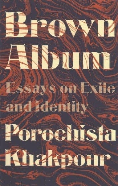 """Brown Album Essays on Exile and Identity"" by Porochista Khakpour"