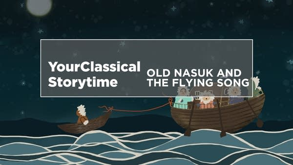 YourClassical Storytime - Old Nasuk and the Flying Song
