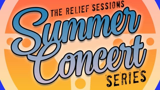 The Relief Sessions Summer Concert Series