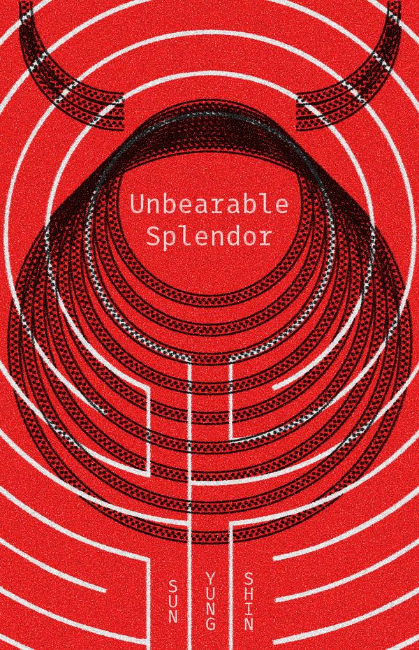 'Unbearable Splendor' by Sun Yung Shin