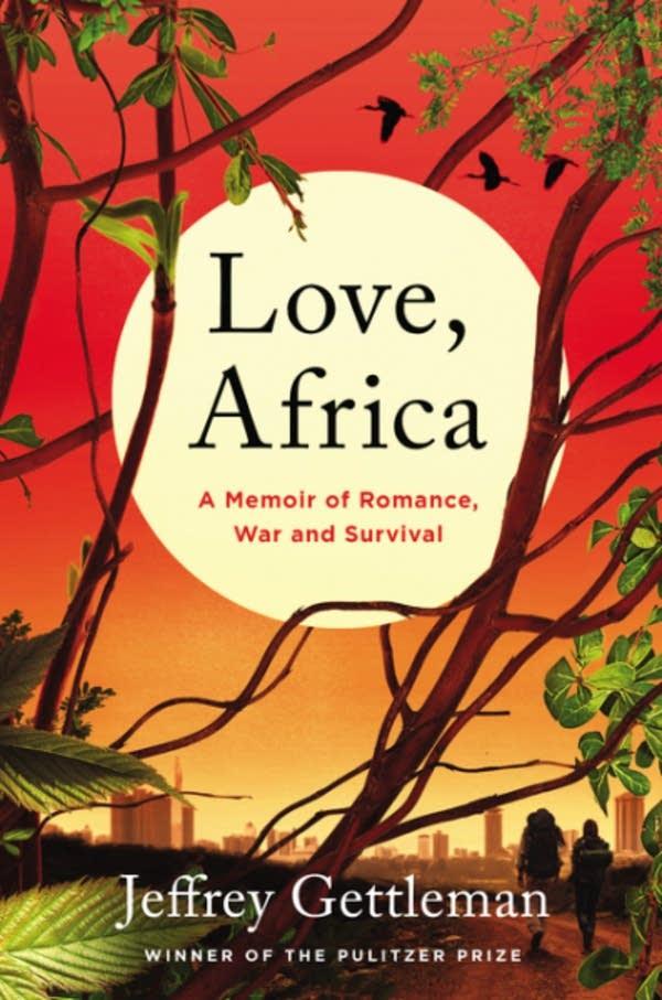 """""""Love, Africa: A Memoir of Romance, War and Survival"""""""