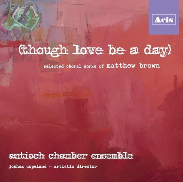 antioch chamber ensemble, though love be a day