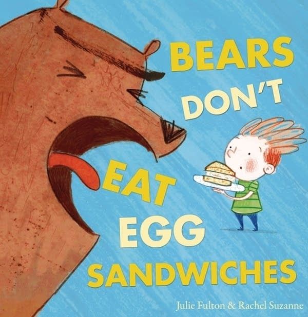 Bears Don't Eat Egg Sandwiches by Julie Fulton