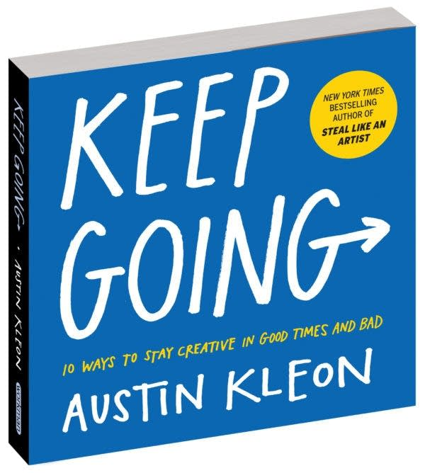 Keep Going: 10 Ways to Stay Creative in Good Times and Bad.