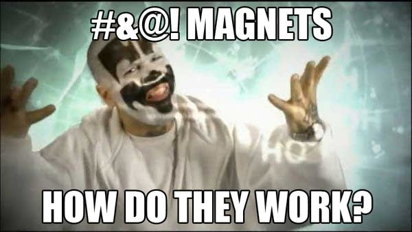 "Insane Clown Posse magnets meme: ""01&@! Magnets How Do They Work""?"