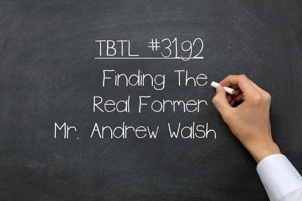 "A chalkboard that says ""Finding The Real Former Mr. Andrew Walsh"""