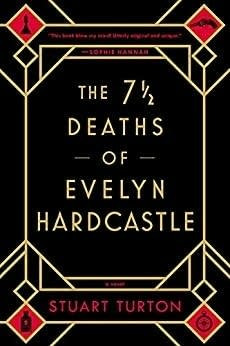 """""""The Seven and a Half Deaths of Evelyn Hardcastle"""" by Stuart Turton."""